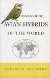 Handbook of Avian Hybrids of the World by Eugene M. McCarthy