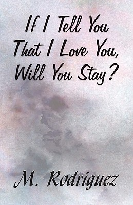 If I Tell You That I Love You, Will You Stay?