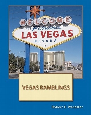Vegas Ramblings by Robert E. Wacaster