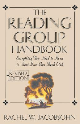 The Reading Group Handbook: Everything You Need to Know, from Choosing Members to Leading Discussions