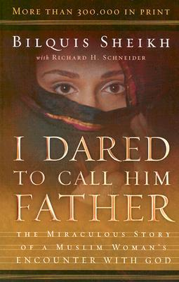 I Dared to Call Him Father: The Miraculous Story of a Muslim Woman