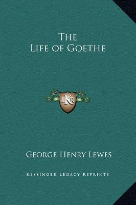 The Life of Goethe by George Henry Lewes