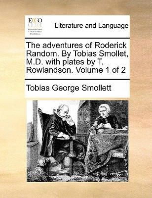 The Adventures of Roderick Random. by Tobias Smollet, M.D. with Plates by T. Rowlandson. Volume 1 of 2