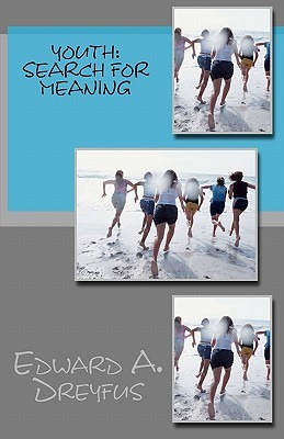 Youth: Search for Meaning  by  Edward A. Dreyfus