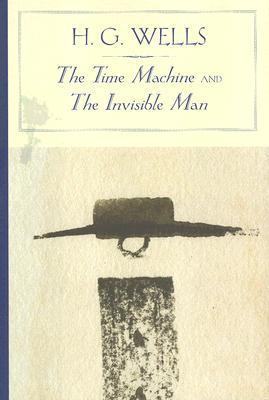 The Time Machine/The Invisible Man by H.G. Wells