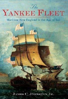 The Yankee Fleet: Maritime New England in the Age of Sail