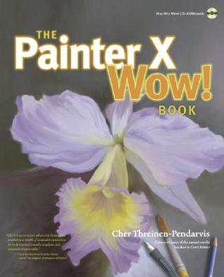 The Painter X Wow! Book [With CDROM] by Cher Threinen-Pendarvis