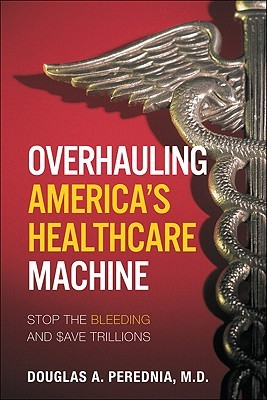 Overhauling Americas Healthcare Machine: Stop the Bleeding and Save Trillions
