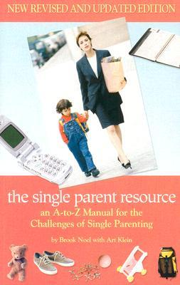 The Single Parent Resource: An A to Z Guide for the Challenges of Single Parenting