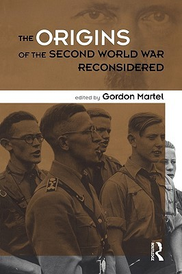 The Origins of the Second World War Reconsidered by Gordon Martel