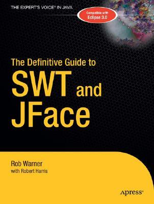 The Definitive Guide to SWT and JFace by Rob Warner