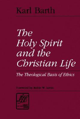 The Holy Spirit and the Christian Life: The Theological Basis of Ethics