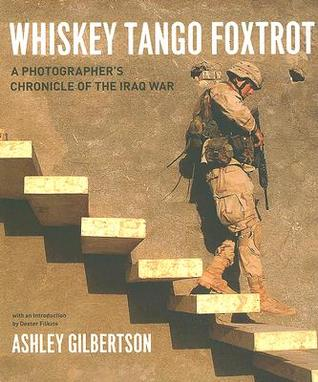 Whiskey Tango Foxtrot: A Photographer's Chronicle of the Iraq War