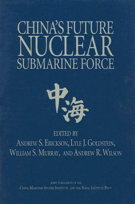 Chinas Future Nuclear Submarine Force  by  Andrew S. Erickson