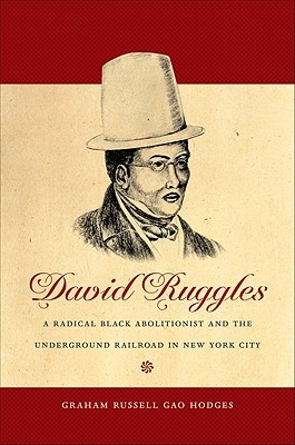 David Ruggles: A Radical Black Abolitionist and the Underground Railroad in New York City
