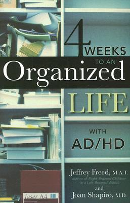4 Weeks to an Organized Life with AD/HD by Jeffrey Freed