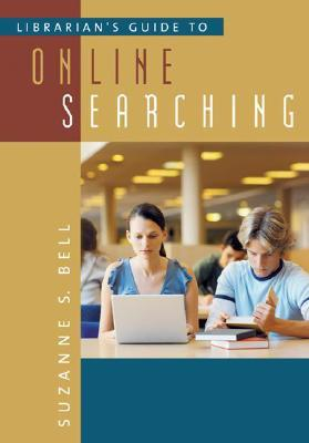 Librarian's Guide to Online Searching by Suzanne S. Bell