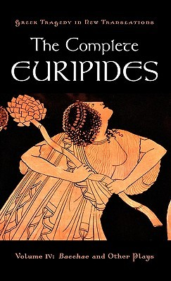 The Bacchae and Other Plays (Complete Euripides, Vol 4)