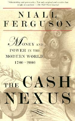 Download online The Cash Nexus: Money and Power in the Modern World, 1700-2000 PDF by Niall Ferguson