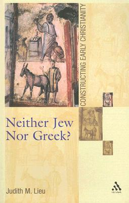 Neither Jew Nor Greek? by Judith M. Lieu