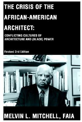 The Crisis of the African-American Architect: Conflicting Cultures of Architecture and (Black) Power