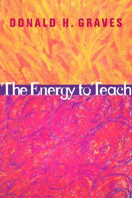 The Energy to Teach by Donald H. Graves