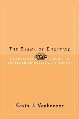 The Drama of Doctrine by Kevin J. Vanhoozer
