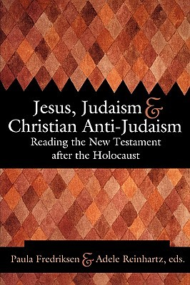 Jesus, Judaism, & Christian Anti-Judaism by Paula Fredriksen