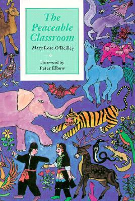 The Peaceable Classroom by Mary Rose O'Reilley