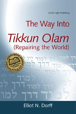 The Way Into Tikkun Olam by Elliot N. Dorff