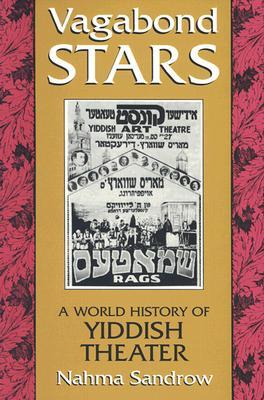 Vagabond Stars: A World History of Yiddish Theater (Judaic Traditions in Literature, Music, and Art)