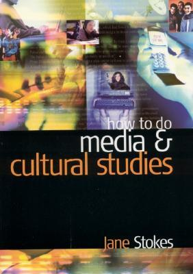 How to Do Media and Cultural Studies by Jane Stokes