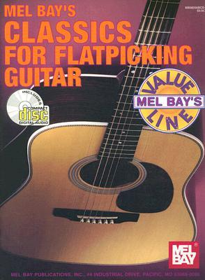 Mel Bay's Classics for Flatpicking Guitar [With CD] by William Bay