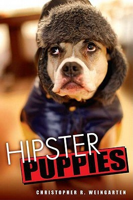 Hipster Puppies on Hipster Puppies By Christopher R  Weingarten   Reviews  Discussion