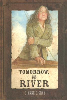 Tomorrow, The River by Dianne E. Gray