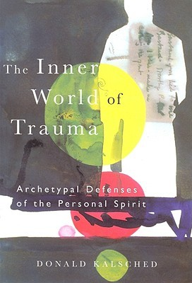 The Inner World of Trauma by Donald Kalsched