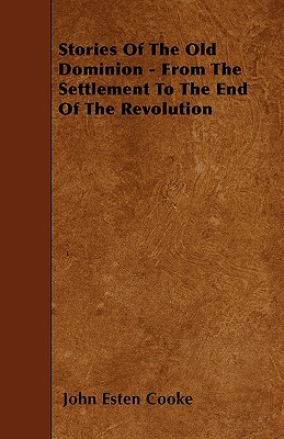 Stories of the Old Dominion - From the Settlement to the End of the Revolution