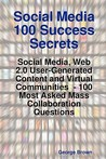 Social Media 100 Success Secrets: Social Media, Web 2.0 User-Generated Content and Virtual Communities - 100 Most Asked Mass Collaboration Questions
