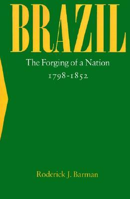 Brazil: The Forging of a Nation, 1798-1852