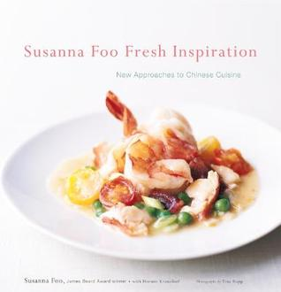 Download for free Susanna Foo Fresh Inspiration: New Approaches to Chinese Cuisine by Susanna Foo, Hermie Kranzdorf PDF