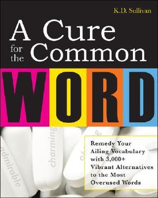 A Cure for the Common Word by K.D. Sullivan