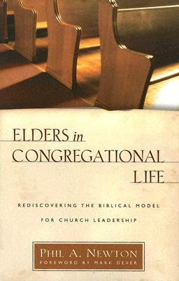Elders in Congregational Life by Phil A. Newton