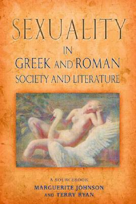 Sexuality in Greek and Roman Literature and Society by Marguerite Johnson