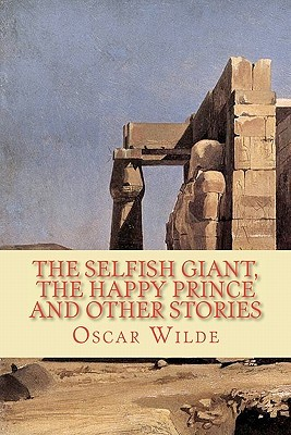 The Selfish Giant, the Happy Prince and Other Stories