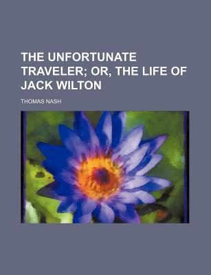 The Unfortunate Traveler; Or, the Life of Jack Wilton by Anonymous