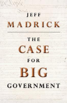 The Case for Big Government by Jeffrey Madrick