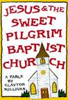 Jesus and the Sweet Pilgrim Baptist Church: A Fable