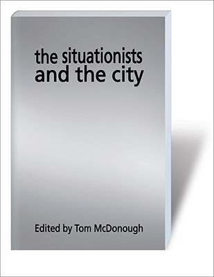The Situationists and the City by Tom McDonough