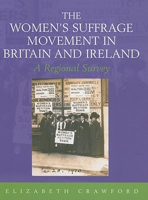 The Women's Suffrage Movement in Britain and Ireland: A Regional Study