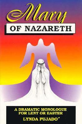 Mary of Nazareth: A Dramatic Monologue for Lent and Easter Lynda Pujado
